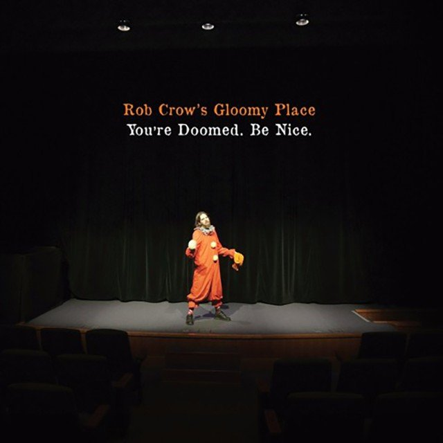 Review: Rob Crow's Gloomy Place: 'You're doomed. Be nice.'  by Britton Rozzelle