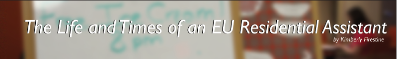 The Life and Times of an EU Residential Assistant by Kimberly Firestine