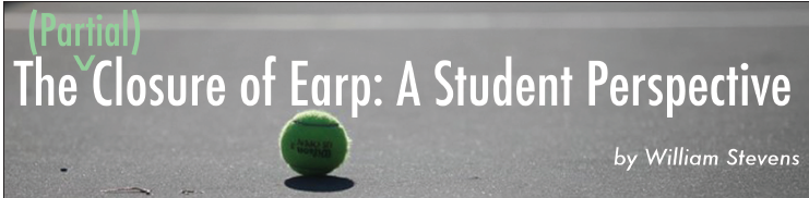 The (Partial) Closure of Earp: A Student Perspective by William Stevens
