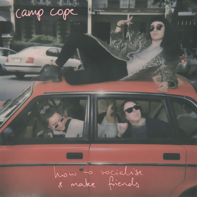 Review: Camp Cope — How to Socialise & Make Friends by Dakota Palmer