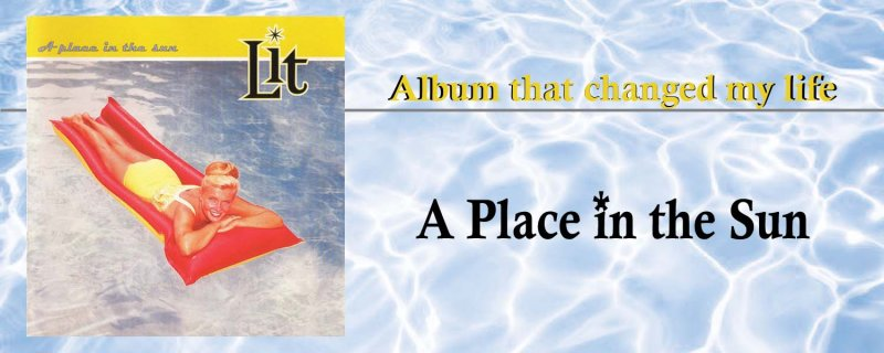 Album that changed my life: Lit — A Place in the Sun by Amber Chisholm