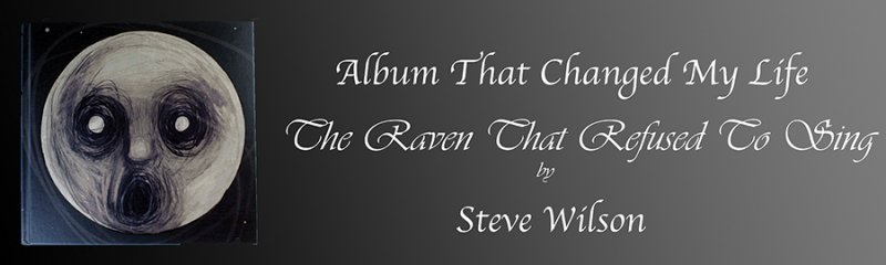 Album that changed my life: The Raven That Refused to Sing (And Other Stories) - Steven Wilson by Rhiannon Pushchak