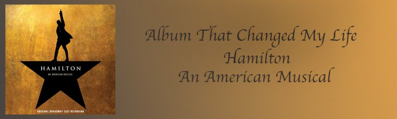 Album that changed my life: Hamilton An American Musical by Mason Kuhr