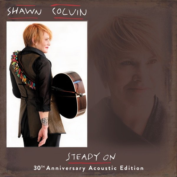 Celebrating 30 years of excellence with Shawn Colvin's 'Steady On' by Livia Homerski